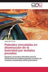 Patentes vinculadas en disminución de la toxicidad por metales pesados