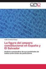 La figura del amparo constitucional en España y El Salvador