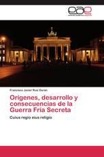Orígenes, desarrollo y consecuencias de la Guerra Fría Secreta