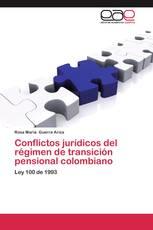 Conflictos jurídicos del régimen de transición pensional colombiano