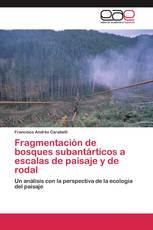 Fragmentación de bosques subantárticos a escalas de paisaje y de rodal