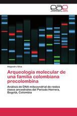 Arqueología molecular de una familia colombiana precolombina