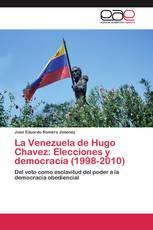 La Venezuela de Hugo Chavez: Elecciones y democracia (1998-2010)