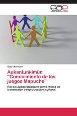 """Aukantunkimün """"Conocimiento de los juegos Mapuche"""""""