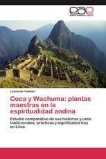 Coca y Wachuma: plantas maestras en la espiritualidad andina
