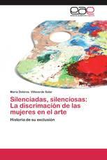 Silenciadas, silenciosas: La discrimación de las mujeres en el arte