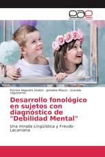 """Desarrollo fonológico en sujetos con diagnóstico de """"Debilidad Mental"""""""