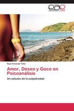 Amor, Deseo y Goce en Psicoanálisis