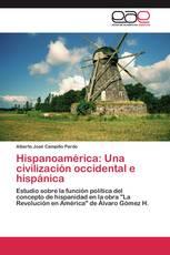 Hispanoamérica: Una civilización occidental e hispánica