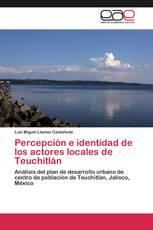 Percepción e identidad de los actores locales de Teuchitlán