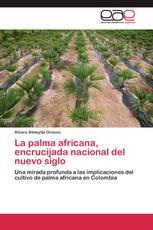 La palma africana, encrucijada nacional del nuevo siglo