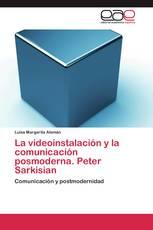 La videoinstalación y la comunicación posmoderna. Peter Sarkisian