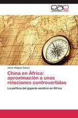 China en África: aproximación a unas relaciones controvertidas