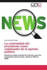 La centralidad del presidente como catalizador de la opinión pública