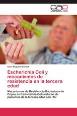 Escherichia Coli y mecanismos de resistencia en la tercera edad