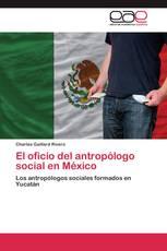 El oficio del antropólogo social en México