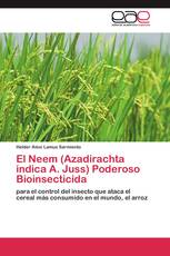 El Neem (Azadirachta indica A. Juss) Poderoso Bioinsecticida