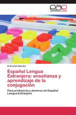 Español Lengua Extranjera: enseñanza y aprendizaje de la conjugación