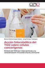 Acción fotocatalítica del TiO2 sobre células cancerígenas