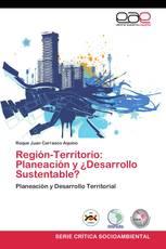 Región-Territorio: Planeación y ¿Desarrollo Sustentable?
