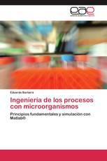 Ingeniería de los procesos con microorganismos