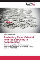 Australia y Timor Oriental: ¿interés detrás de la cooperación?