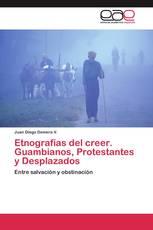 Etnografías del creer. Guambianos, Protestantes y Desplazados