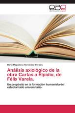 Análisis axiológico de la obra Cartas a Elpidio, de Félix Varela.