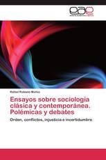 Ensayos sobre sociología clásica y contemporánea. Polémicas y debates