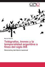 Telégrafos, trenes y la temporalidad argentina a fines del siglo XIX