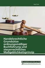 Handelsrechtliche Grundsätze ordnungsmäßiger Buchführung und steuerrechtliches Maßgeblichkeitsprinzip