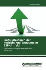 Einflussfaktoren der Multichannel-Nutzung im B2B-Umfeld