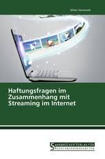 Haftungsfragen im Zusammenhang mit Streaming im Internet