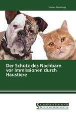 Der Schutz des Nachbarn vor Immissionen durch Haustiere