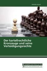 Der kartellrechtliche Kronzeuge und seine Verteidigungsrechte