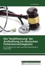 """Die """"Kodifizierung"""" der Arzthaftung im deutschen Patientenrechtegesetz"""