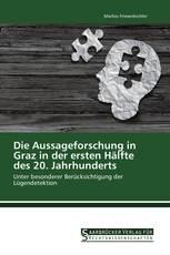 Die Aussageforschung in Graz in der ersten Hälfte des 20. Jahrhunderts