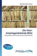 Die Stasi-Unterlagenbehörde BStU