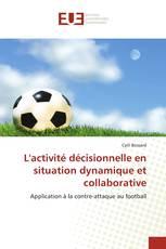 L''activité décisionnelle en situation dynamique et collaborative
