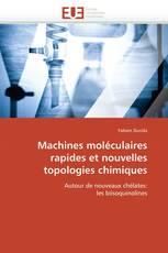 Machines moléculaires rapides et nouvelles topologies chimiques