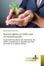Nuestra Iglesia en Chile está en reconstrucción