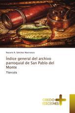 Índice general del archivo parroquial de San Pablo del Monte