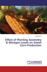 Effect of Planting Geometry & Nitrogen Levels on Sweet Corn Production
