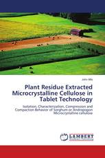 Plant Residue Extracted Microcrytalline Cellulose in Tablet Technology