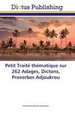 Petit Traité thématique sur 262 Adages, Dictons, Proverbes Adjoukrou
