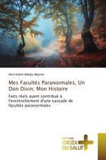 Mes Facultés Paranormales, Un Don Divin; Mon Histoire