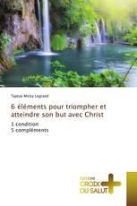 6 éléments pour triompher et atteindre son but avec Christ