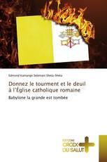Donnez le tourment et le deuil à l'Église catholique romaine