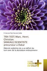 TRH TEST/Marc. Henri. Christian. SANKALE/SCIENTISTE precurseur a Dakar