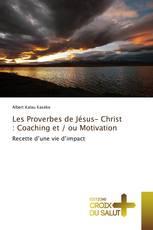 Les Proverbes de Jésus- Christ : Coaching et / ou Motivation